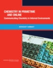 Chemistry in Primetime and Online : Communicating Chemistry in Informal Environments: Workshop Summary - eBook