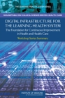 Digital Infrastructure for the Learning Health System : The Foundation for Continuous Improvement in Health and Health Care: Workshop Series Summary - eBook