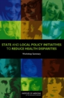 State and Local Policy Initiatives to Reduce Health Disparities : Workshop Summary - eBook