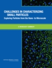 Challenges in Characterizing Small Particles : Exploring Particles from the Nano- to Microscale: A Workshop Summary - eBook
