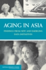 Aging in Asia : Findings from New and Emerging Data Initiatives - eBook