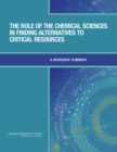 The Role of the Chemical Sciences in Finding Alternatives to Critical Resources : A Workshop Summary - eBook