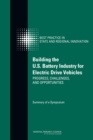 Building the U.S. Battery Industry for Electric Drive Vehicles : Progress, Challenges, and Opportunities: Summary of a Symposium - eBook