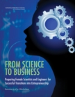 From Science to Business : Preparing Female Scientists and Engineers for Successful Transitions into Entrepreneurship: Summary of a Workshop - Book