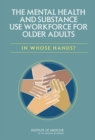 The Mental Health and Substance Use Workforce for Older Adults : In Whose Hands? - eBook