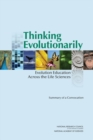 Thinking Evolutionarily : Evolution Education Across the Life Sciences: Summary of a Convocation - eBook