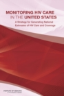 Monitoring HIV Care in the United States : A Strategy for Generating National Estimates of HIV Care and Coverage - eBook