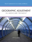 Geographic Adjustment in Medicare Payment : Phase II: Implications for Access, Quality, and Efficiency - eBook