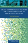 Digital Data Improvement Priorities for Continuous Learning in Health and Health Care : Workshop Summary - eBook