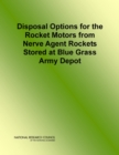 Disposal Options for the Rocket Motors From Nerve Agent Rockets Stored at Blue Grass Army Depot - eBook