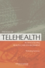 The Role of Telehealth in an Evolving Health Care Environment : Workshop Summary - eBook