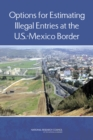 Options for Estimating Illegal Entries at the U.S.-Mexico Border - eBook
