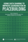 Using Data Sharing to Improve Coordination in Peacebuilding : Report of a Workshop by the National Academy of Engineering and United States Institute of Peace: Roundtable on Technology, Science, and P - eBook