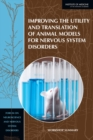 Improving the Utility and Translation of Animal Models for Nervous System Disorders : Workshop Summary - eBook