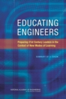 Educating Engineers : Preparing 21st Century Leaders in the Context of New Modes of Learning: Summary of a Forum - eBook