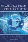 Sharing Clinical Research Data : Workshop Summary - eBook
