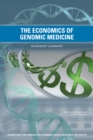 The Economics of Genomic Medicine : Workshop Summary - eBook