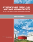 Opportunities and Obstacles in Large-Scale Biomass Utilization : The Role of the Chemical Sciences and Engineering Communities: A Workshop Summary - eBook