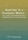 Adapting to a Changing World : Challenges and Opportunities in Undergraduate Physics Education - eBook