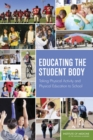 Educating the Student Body : Taking Physical Activity and Physical Education to School - eBook