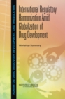 International Regulatory Harmonization Amid Globalization of Drug Development : Workshop Summary - eBook