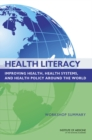 Health Literacy : Improving Health, Health Systems, and Health Policy Around the World: Workshop Summary - eBook