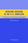Nutrition Education in the K-12 Curriculum : The Role of National Standards: Workshop Summary - eBook
