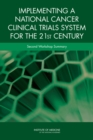 Implementing a National Cancer Clinical Trials System for the 21st Century : Second Workshop Summary - eBook
