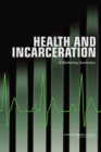 Health and Incarceration : A Workshop Summary - eBook