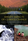 Abrupt Impacts of Climate Change : Anticipating Surprises - eBook