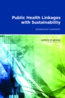 Public Health Linkages with Sustainability : Workshop Summary - eBook
