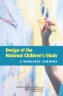 Design of the National Children's Study : A Workshop Summary - eBook