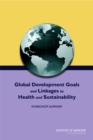 Global Development Goals and Linkages to Health and Sustainability : Workshop Summary - eBook