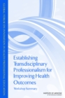 Establishing Transdisciplinary Professionalism for Improving Health Outcomes : Workshop Summary - eBook