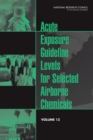 Acute Exposure Guideline Levels for Selected Airborne Chemicals : Volume 13 - eBook