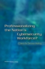 Professionalizing the Nation's Cybersecurity Workforce? : Criteria for Decision-Making - eBook