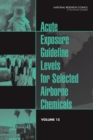 Acute Exposure Guideline Levels for Selected Airborne Chemicals : Volume 15 - eBook