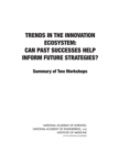 Trends in the Innovation Ecosystem : Can Past Successes Help Inform Future Strategies? Summary of Two Workshops - eBook