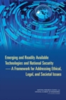 Emerging and Readily Available Technologies and National Security : A Framework for Addressing Ethical, Legal, and Societal Issues - eBook