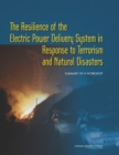 The Resilience of the Electric Power Delivery System in Response to Terrorism and Natural Disasters : Summary of a Workshop - eBook
