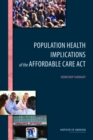 Population Health Implications of the Affordable Care Act : Workshop Summary - eBook