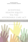 Achieving Health Equity via the Affordable Care Act : Promises, Provisions, and Making Reform a Reality for Diverse Patients: Workshop Summary - eBook