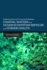 Understanding the Connections Between Coastal Waters and Ocean Ecosystem Services and Human Health : Workshop Summary - eBook