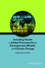 Including Health in Global Frameworks for Development, Wealth, and Climate Change : Workshop Summary - eBook
