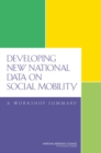 Developing New National Data on Social Mobility : A Workshop Summary - eBook