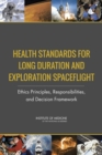 Health Standards for Long Duration and Exploration Spaceflight : Ethics Principles, Responsibilities, and Decision Framework - eBook
