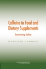 Caffeine in Food and Dietary Supplements : Examining Safety: Workshop Summary - eBook