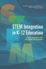 STEM Integration in K-12 Education : Status, Prospects, and an Agenda for Research - eBook