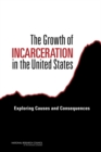The Growth of Incarceration in the United States : Exploring Causes and Consequences - eBook