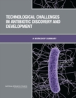 Technological Challenges in Antibiotic Discovery and Development : A Workshop Summary - eBook